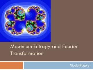 Maximum Entropy and Fourier Transformation