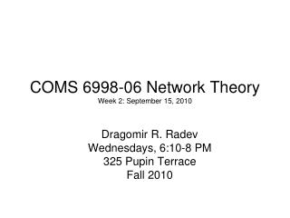 COMS 6998-06 Network Theory Week 2: September 15, 2010