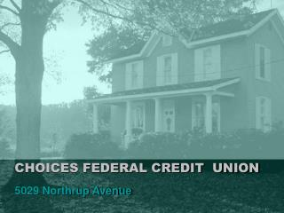 CHOICES FEDERAL CREDIT UNION