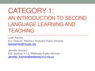 Category 1:  an Introduction to second Language Learning and Teaching