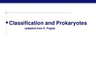 Classification and Prokaryotes 			(adapted from K. Foglia)