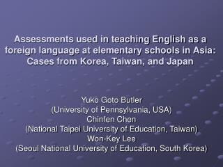 Yuko Goto Butler  (University of Pennsylvania, USA) Chinfen Chen