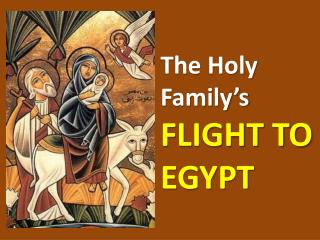The Holy Family's FLIGHT TO EGYPT