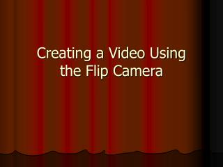 Creating a Video Using the Flip Camera