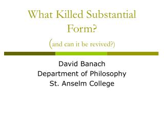 What Killed Substantial Form? ( and can it be revived?)