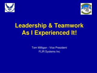 Leadership & Teamwork  As I Experienced It!