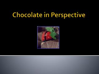 Chocolate in Perspective