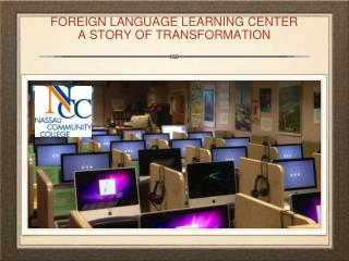 FOREIGN LANGUAGE LEARNING CENTER A STORY OF TRANSFORMATION