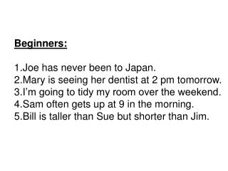 Beginners: Joe has never been to Japan. Mary is seeing her dentist at 2 pm tomorrow.