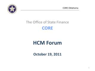The Office of State Finance CORE HCM Forum October 19, 2011