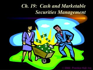 Ch. 19:  Cash and Marketable Securities Management