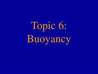 Topic 6:  Buoyancy