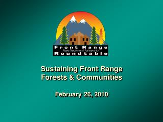 Sustaining Front Range  Forests & Communities February 26, 2010