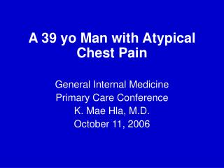 A 39 yo Man with Atypical Chest Pain General Internal Medicine Primary Care Conference