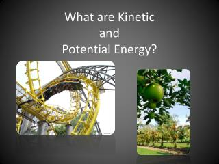 What are Kinetic  and  Potential Energy?