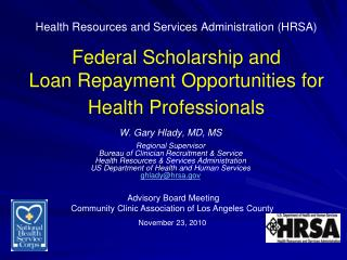 W. Gary Hlady, MD, MS Regional Supervisor Bureau of Clinician Recruitment & Service