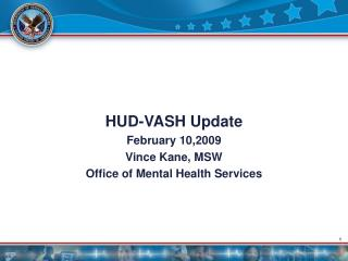 HUD-VASH Update February 10,2009 Vince Kane, MSW Office of Mental Health Services
