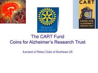 The CART Fund Coins for Alzheimer's Research Trust A project of Rotary Clubs of Southeast US