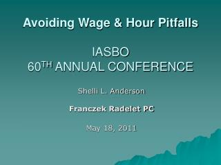 Avoiding Wage & Hour Pitfalls  IASBO  60 TH  ANNUAL CONFERENCE