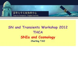 SN and Transients Workshop 2012 THCA SNIa and Cosmology Charling TAO