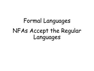 Formal Languages NFAs Accept the Regular Languages