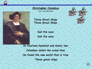 Christopher Columbus Tune: Three Blind Mice Three Great Ships Three Great Ships Sail the seas