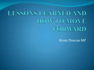 LESSONS LEARNED AND HOW TO MOVE FORWARD