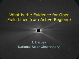 What is the Evidence for Open Field Lines from Active Regions?