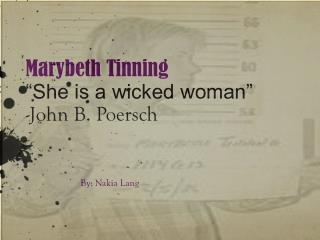 "Marybeth Tinning  ""She is a wicked woman"" -John B. Poersch"