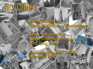 Frank  Dellaert Georgia Institute of Technology Many collaborators:  Grant Schindler,  Mingxuan  Sun, Sing Bing Kang Sup