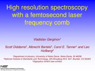 High resolution spectroscopy with a femtosecond laser frequency comb Vladislav Gerginov 1