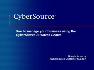 How to manage your business using the  CyberSource Business Center