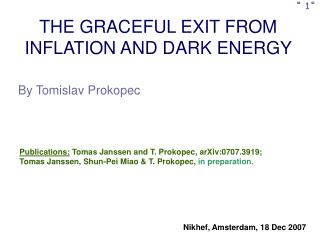 THE GRACEFUL EXIT FROM INFLATION AND DARK ENERGY
