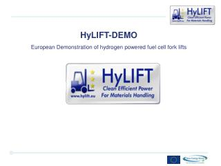 HyLIFT-DEMO European Demonstration of hydrogen powered fuel cell fork lifts