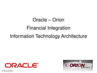 Oracle – Orion Financial Integration  Information Technology Architecture