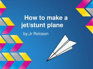 How to make a jet/stunt plane
