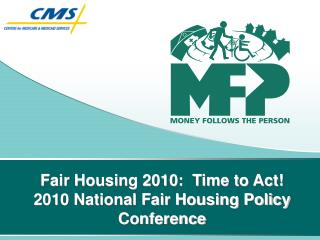 Fair Housing 2010:  Time to Act! 2010 National Fair Housing Policy Conference