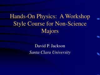 Hands-On Physics:  A Workshop Style Course for Non-Science Majors