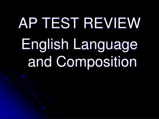 AP TEST REVIEW English Language and Composition