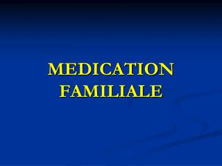 MEDICATION FAMILIALE