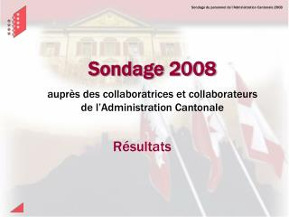 Sondage 2008 auprès des collaboratrices et collaborateurs de l'Administration Cantonale