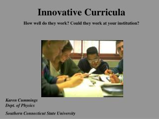 Innovative Curricula  How well do they work? Could they work at your institution?