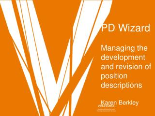 PD Wizard  Managing the development and revision of position descriptions Karen Berkley