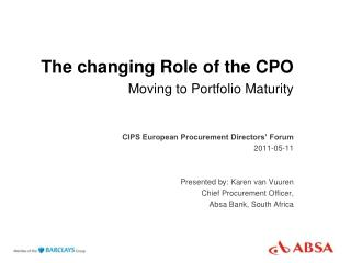 The changing Role of the CPO  Moving to Portfolio Maturity CIPS European Procurement Directors' Forum 2011-05-11 Prese