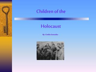 Children of the  Holocaust By: Cindia Gonzalez