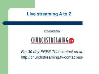 Presented by For 30 day FREE Trial contact us at: churchstreaming/contact-us/