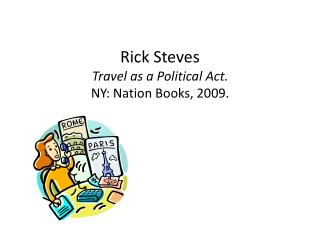 Rick  Steves Travel as a Political Act. NY: Nation Books, 2009.