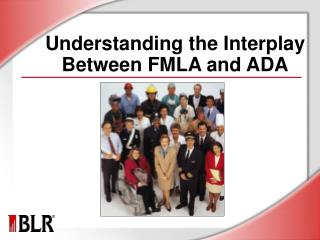 Understanding the Interplay  Between FMLA and ADA