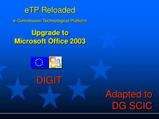 eTP Reloaded  e-Commission Technological Platform Upgrade to  Microsoft Office 2003
