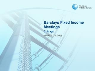 Barclays Fixed Income Meetings Chicago MARCH 25, 2008